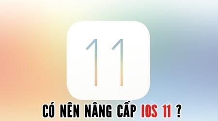co nen nang cap ios 11 cho iphone ipad khong