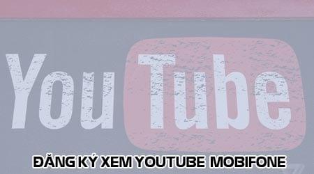 cach dang ky goi xem youtube cua mobifone