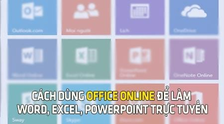 cach dung office online de lam word excel powerpoint truc tuyen