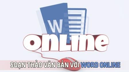 Word Online, cách dùng, soạn thảo, lưu văn bản, xem lại văn bản