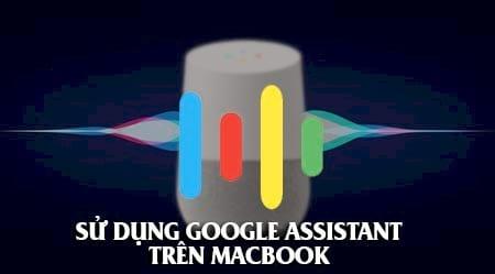 cach su dung google assistant tren macbook