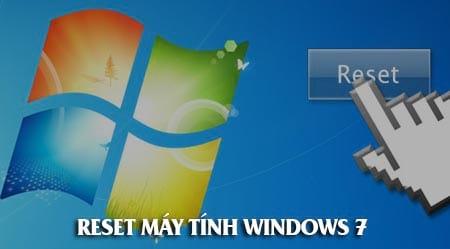 Cách Reset máy tính Windows 7 như lúc mới mua