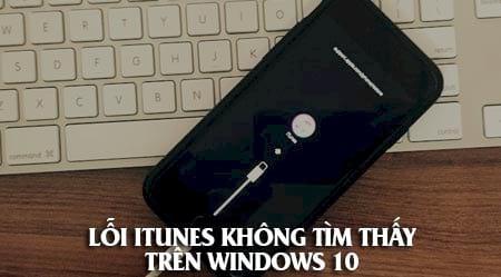 cach sua loi itunes khong tim thay tren windows 10