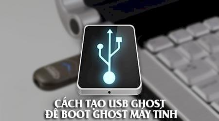 Cách tạo USB Ghost để Boot Ghost máy tính