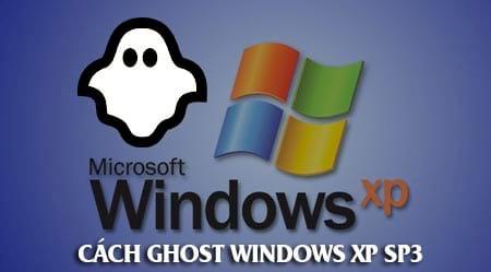 Tải Ghost Win XP SP3, cách ghost Windows XP SP3 full driver