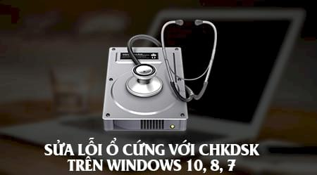 cach sua loi o cung voi chkdsk tren windows 10 8 7