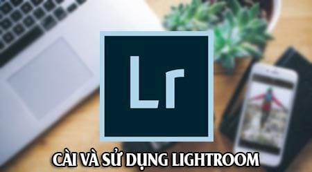 cai va su dung lightroom phan mem chinh sua hieu ung anh tren may tinh