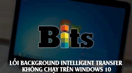loi background intelligent transfer khong chay tren windows 10