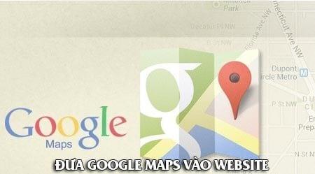 Cách đưa Google Maps vào Website của bạn, web bán hàng, kinh doanh