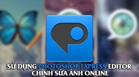 huong dan su dung photoshop express editor chinh sua anh online