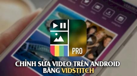 cach chinh sua video tren android bang vidstitch