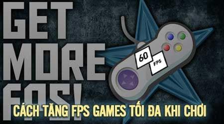 Cách tăng FPS lên tối đa, tăng FPS game