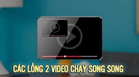 cach long 2 video chay song song trong 1 video
