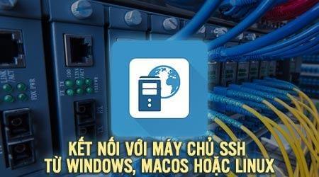 cach ket noi voi may chu ssh tu windows macos hoac linux