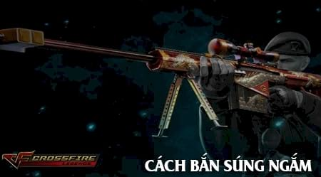 cach ban sung ngam trong cf mobile crossfire legends