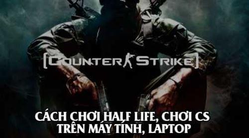 cach choi half life choi cs tren may tinh laptop