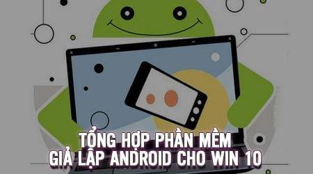 top phan mem gia lap android tot nhat cho windows 10