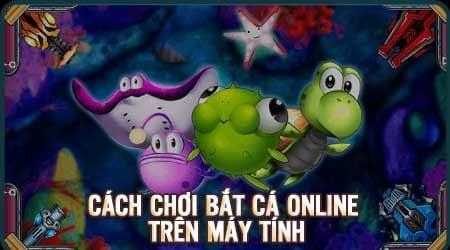 cach choi ban ca online tren may tinh bang bluestacks