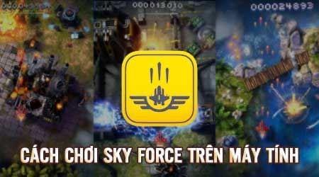 cach choi sky force tren may tinh bang bluestacks