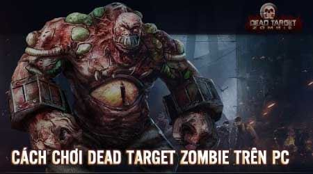 cach choi dead target zombie tren may tinh bang bluestacks