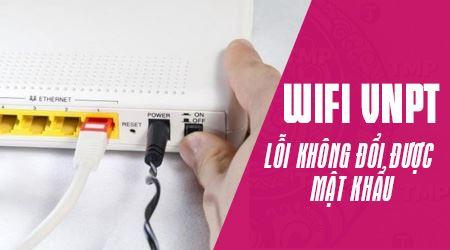 khong doi duoc mat khau wifi fpt sua nhu the nao
