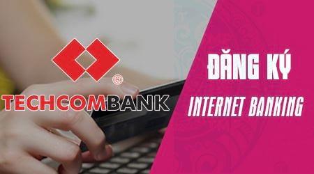 cach dang ky internet banking techcombank