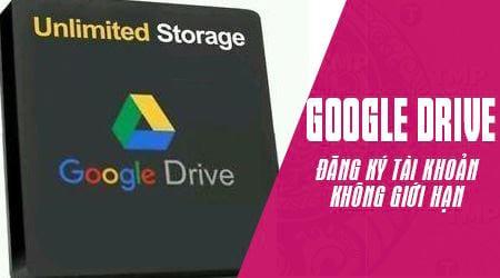 Cách tạo tài khoản Google Drive không giới hạn dung lượng