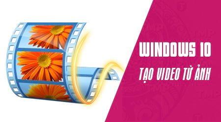 cach tao video tu anh tren windows 10 bang windows movie maker