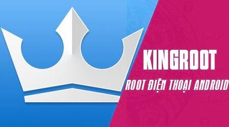 Cách Root điện thoại Android sử dụng KingRoot