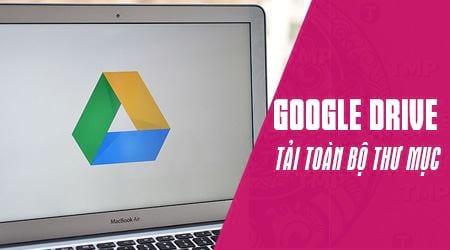 cach tai toan bo thu muc duoc share bang link google drive