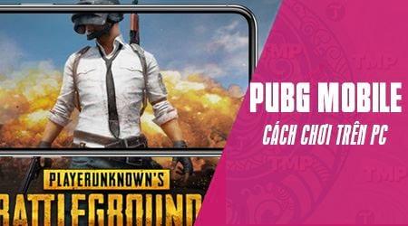 Cách chơi PUBG Mobile trên máy tính, PC, laptop