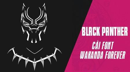 cach tai and wakanda forever font of black panther