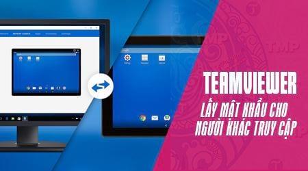 cach lay mat khau teamviewer cho nguoi khac truy cap