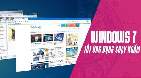 cach tat ung dung chay ngam windows 7