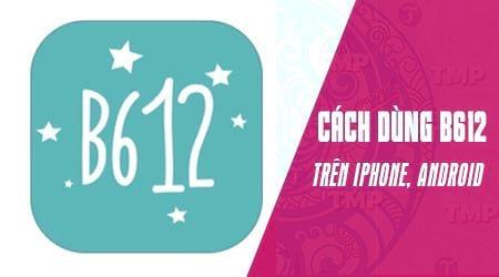 Cách tải và cài đặt B612 cho điện thoại Android, iPhone