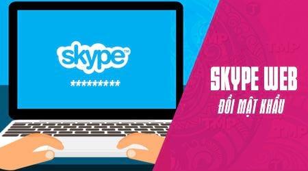 doi mat khau skype tren web