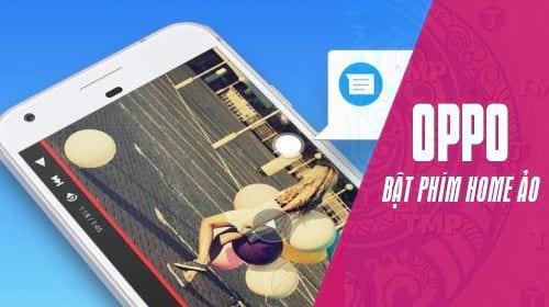 Cách bật phím home ảo trên Oppo,F1s, F7, F3, F5