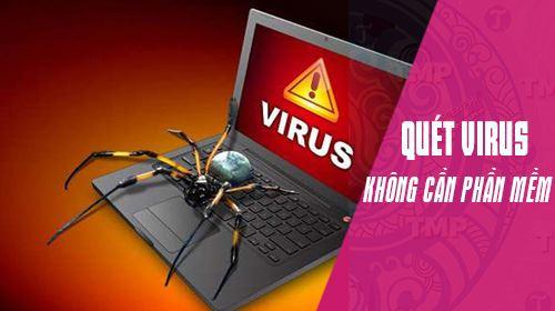 Cách quét virus trực tuyến không cần dùng phần mềm