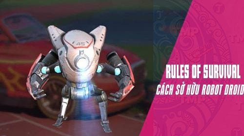cach so huu robot ho tro trong rules of survival
