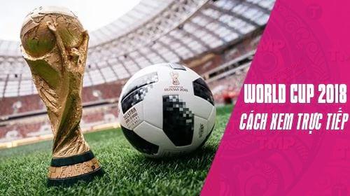 huong dan cach xem world cup 2018 truc tuyen