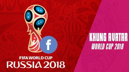 cach thay khung anh dai dien world cup 2018 tren facebook