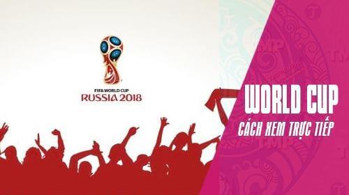 cach xem truc tiep world cup 2018