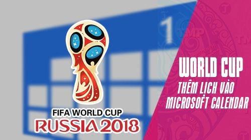 them lich thi dau world cup 2018 vao microsoft calendar tren windows 10