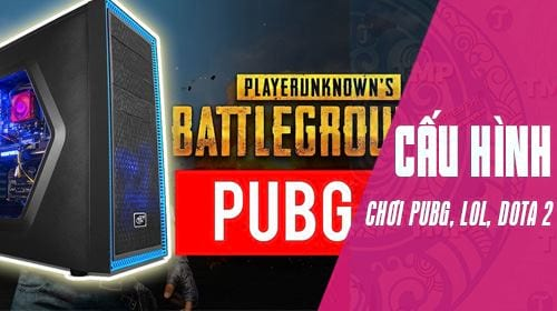 build may tinh choi game pubg lien minh muot