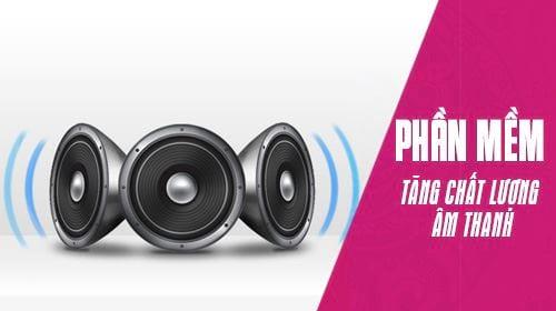Những phần mềm tăng chất lượng âm thanh cho PC tốt nhất