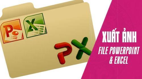 Cách lấy ảnh trong file Excel và PowerPoint về máy tính