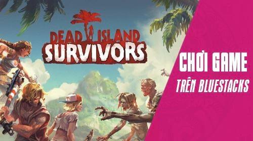 cach choi dead island survivors tren pc