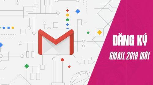 huong dan dang ky gmail 2018 tren giao dien moi