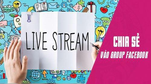 huong dan share LiveStream vao group facebook