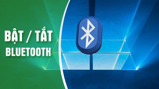 Cách bật tắt Bluetooth trên laptop Windows 10